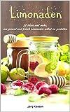 Limonaden: 20 Ideen und mehr, um gesund und frisch Limonaden selbst zu gestalten