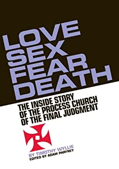 Love, Sex, Fear, Death: The Inside Story of The Process Church of the Final Judgment par [Wyllie, Timothy, Parfrey, Adam]