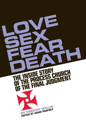 Love, Sex, Fear, Death: The Untold Story of The Process Church of the Final Judgement por Timothy Wyllie