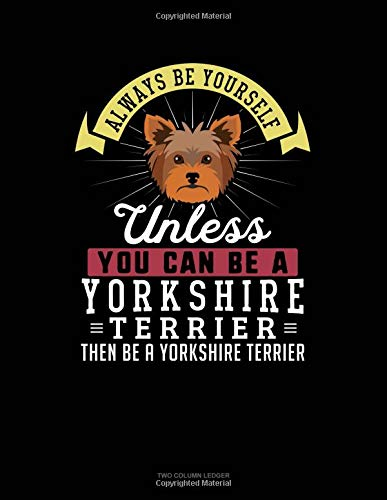 Always Be Yourself Unless You Can Be A Yorkshire Terrier Then Be A Yorkshire Terrier: Two Column Ledger por Blue Cloud Novelty