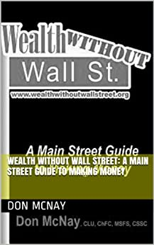 Wealth Without Wall Street:  A Main Street Guide to Making Money (English Edition) von [McNay, Don]