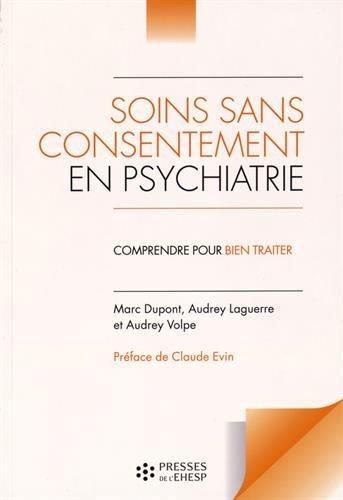 Soins sans consentement en psychiatrie: Comprendre pour bien traiter