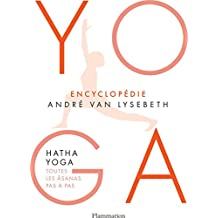 Encyclopédie Yoga. Hatha Yoga, toutes les âsanas pas à pas (BIEN-ETRE) (French Edition)