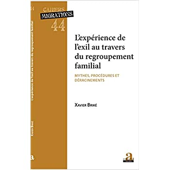 L'EXPÉRIENCE DE L'EXIL AU TRAVERS DU REGROUPEMENT FAMILIAL: MYTHES PROCEDURES ET DERACINEMENTS