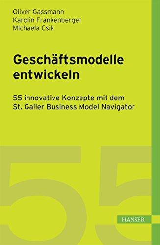 geschftsmodelle-entwickeln-55-innovative-konzepte-mit-dem-st-galler-business-model-navigator
