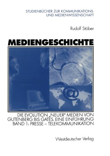 Mediengeschichte: Die Evolution ''neuer'' Medien von Gutenberg bis Gates. Eine Einführung (Studienbücher zur Kommunikations- und Medienwissenschaft)