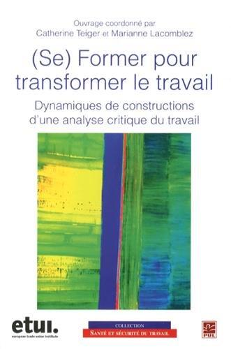 Descargar Libro (Se) former pour transformer le travail : Dynamiques de constructions d'une analyse critique du travail (1DVD) de Catherine Teiger