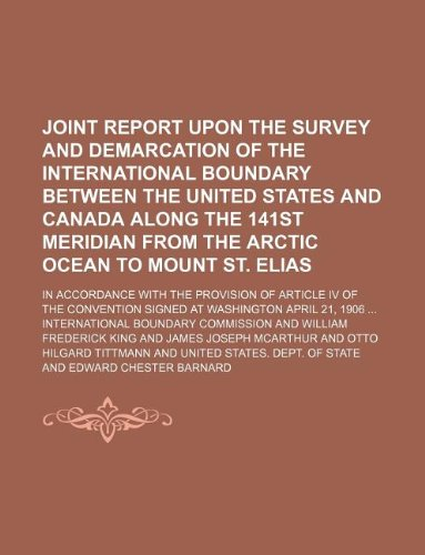 Joint report upon the survey and demarcation of the international boundary between the United States and Canada along the 141st meridian from the ... of Article IV of the convention signed at W