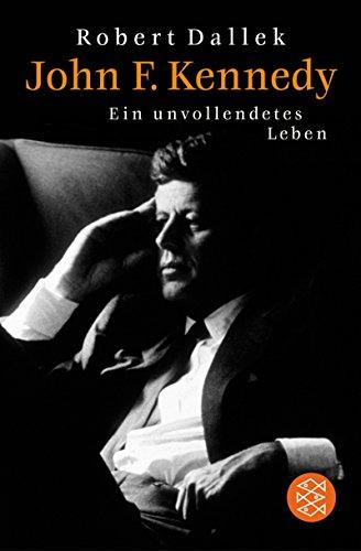 John F. Kennedy: Ein unvollendetes Leben