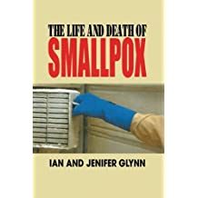 The Life and Death of Smallpox by Ian Glynn (2004-08-30)