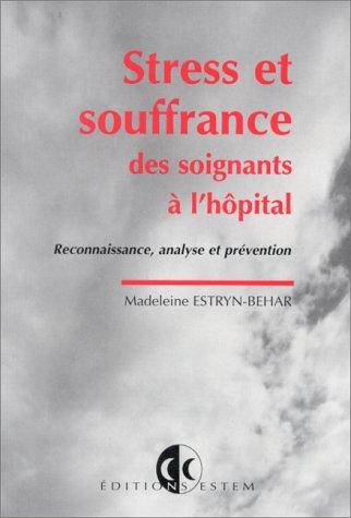 Stress et souffrance des soignants à l'hôpital, reconnaissance, analyse et prévention