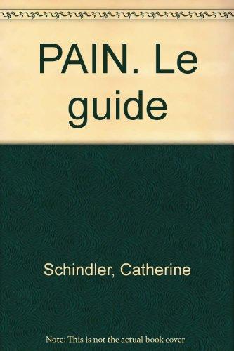PAIN. Le guide par Catherine Schindler