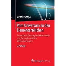 Vom Universum zu den Elementarteilchen: Eine erste Einführung in die Kosmologie und die fundamentalen Wechselwirkungen (German Edition)