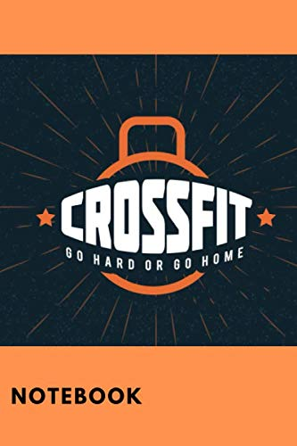 Crossfit. Go Hard Or Go Home: Workout Log Journal, Lift And Squat, Kettlebell Training, Crossfit(120 Pages,6x9)