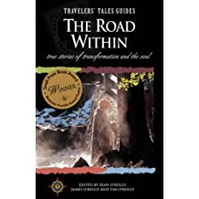 The Road Within: True Stories of Transformation and the Soul: True Stories of Transformation Around the World (Travelers' Tales)