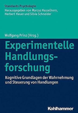 Experimentelle Handlungsforschung: Kognitive Grundlagen der Wahrnehmung und Steuerung von Handlungen