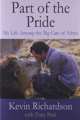 Part of the Pride: My Life Among the Big Cats of Africa por Kevin Richardson