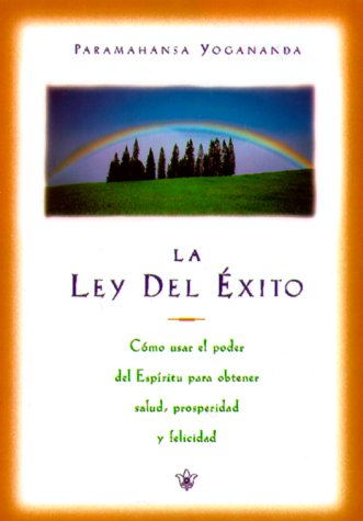 LA Ley Del Exito/The Law of Success: Como Lograr Prosperidad, Salud y Felicidat Mediante El Poder Del Espiritu/Using the Power of Spirit to Create Health, Prosperity, and Happiness
