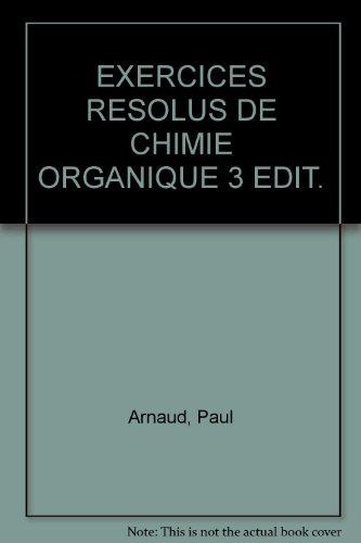 EXERCICES RESOLUS DE CHIMIE ORGANIQUE 3 EDIT. par Paul Arnaud