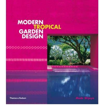 [(Modern Tropical Garden Design)] [ By (author) Made Wijaya ] [October, 2007]