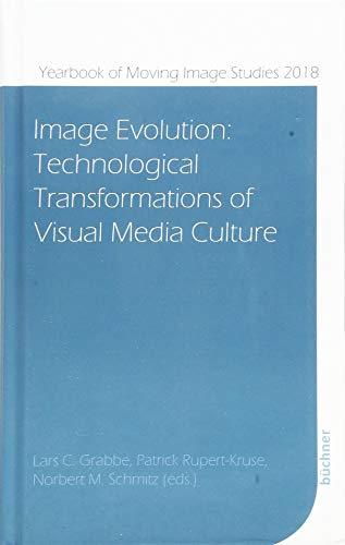 Image Evolution: Technological Transformations of Visual Media Culture (Yearbook of Moving Image Studies (YoMIS)) (Recht-kultur-und Bildwissenschaften)