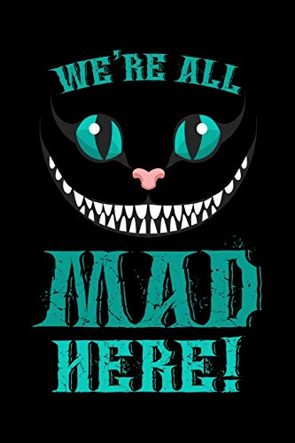 Journal: We're All Mad Here Smiling Cat Cheshire Cats Black Lined Notebook Writing Diary - 120 Pages 6 x 9 (Cheshire Cat Und Mad Hatter)