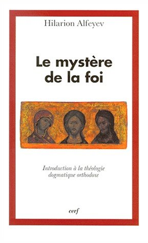 Le mystre de la foi. Introduction  la thologie dogmatique orthodoxe
