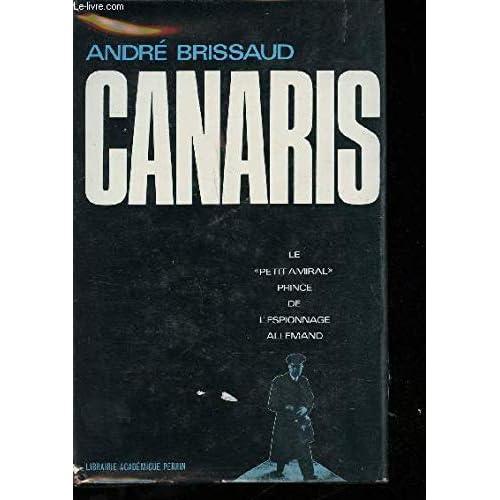 Canaris le 'petit amiral ' prince de l'espionnage allemand (1887-1945).