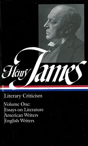 Henry James: Literary Criticism Vol. 1 (LOA #22): Essays on Literature, American & English Writers: Essays on Literature, American Writers, English ... Collected Nonfiction of Henry James, Band 1)