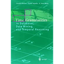 Time Granularities in Databases Data Mining and temporal Reasoning
