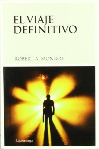 El viaje definitivo (TESTIMONIOS Y VIVENCIAS) por Robert A. Monroe