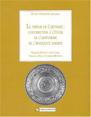Trésor de Carthage : Contribution à l'étude de l'orfèvrerie de l'Antiquité tardive