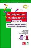 Le Préparateur en pharmacie, dossier 2 - Botanique - Pharmacognosie - Phytothérapie - Homéopathie