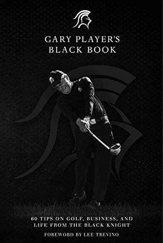 Gary Player's Black Book: 60 Tips on Golf, Business, and Life from the Black Knight (English Edition)