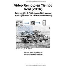 Vídeo Remoto en Tiempo Real (VRTR): Transmisión de Vídeo para Sistemas de Armas (Sistema de Videoentrenamiento)