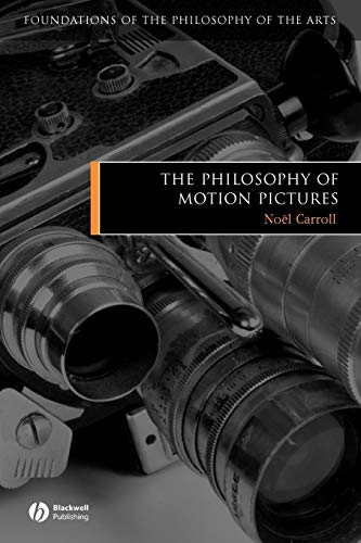 The Philosophy of Motion Pictures Film (Foundations of the Philosophy of the Arts)