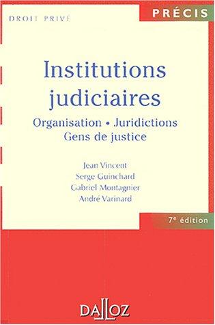 Institutions judiciaires : Organisation, juridictions, gens de justice par Vincent