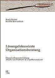 Lösungsfokussierte Organisationsberatung: Organisationsentwicklung abseits von Problem- und Ursachenanalysen