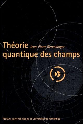 Théorie quantique des champs par Jean-Pierre Derendinger