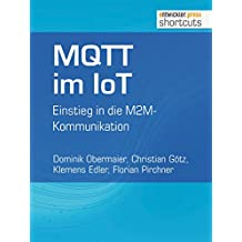 MQTT im IoT: Einstieg in die M2M-Kommunikation (shortcuts 123)