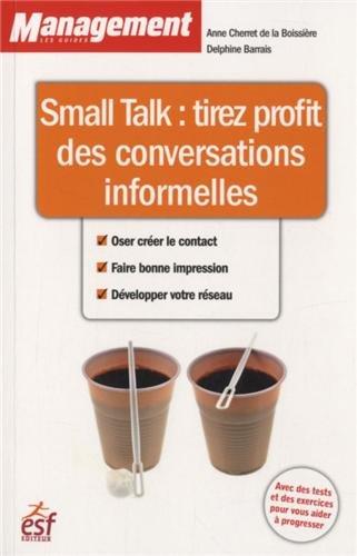 Small Talk : Tirez profit des conversations informelles par Anne Cherret de La Boissière