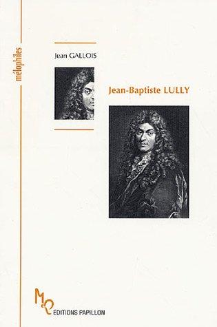Jean-Baptiste Lully ou la naissance de la Tragédie lyrique