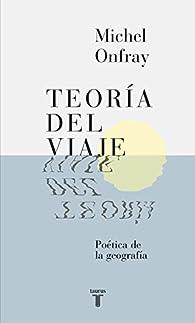 Teoría del viaje: Poética de la geografía par Michel Onfray