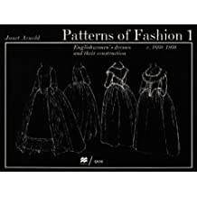 Patterns of Fashion 1:  Englishwomen's Dresses and Their Construction - C.1660-1860