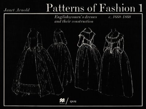 Patterns of Fashion 1 Englishwomen's Dresses & Their Construction C. 1660-1860
