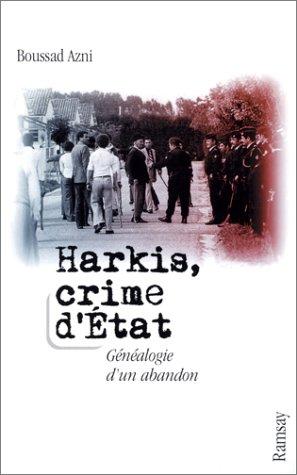 Harkis, crime d'Etat : Généalogie d'un abandon