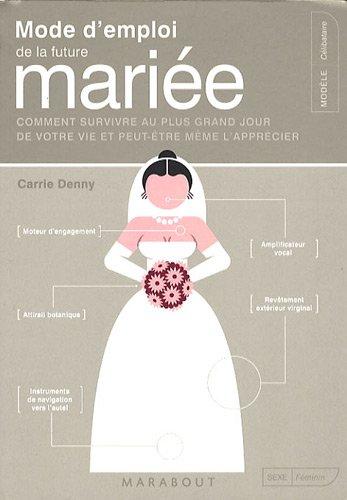 Mode d'emploi de la future mariée : Comment survivre au plus grand jour de votre vie et peut-être même l'apprécier