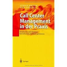 Call Center Management in der Praxis: Strukturen und Prozesse betriebswirtschaftlich optimieren