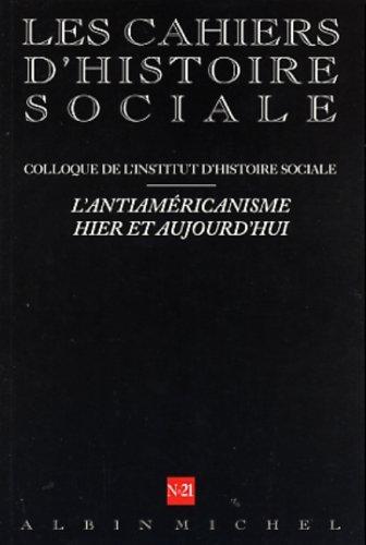 Cahier d'histoire sociale, numéro 21 : Histoire et actualité de l'antiaméricanisme en France et ailleurs