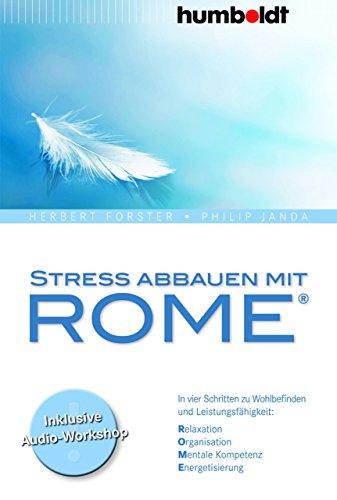 Stress abbauen mit ROME: In vier Schritten zu Wohlbefinden und Leistungsfähigkeit. Relaxation. Organisation. Mentale Kompetenz. Energetisierung. (humboldt - Psychologie & Lebensgestaltung)
